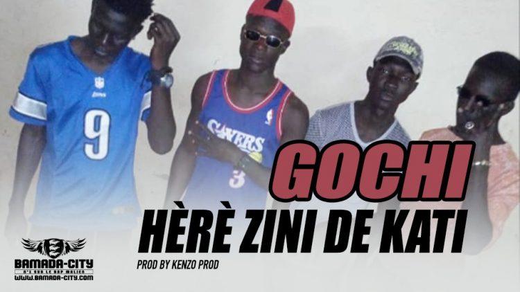 HÈRÈ ZINI DE KATI - GOCHI Prod by KENZO PROD