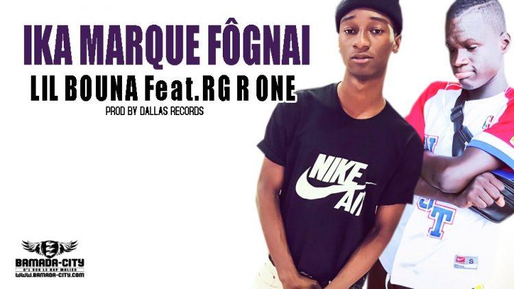 LIL BOUNA Feat. RG ONE - IKA MARQUE FÔGNAI