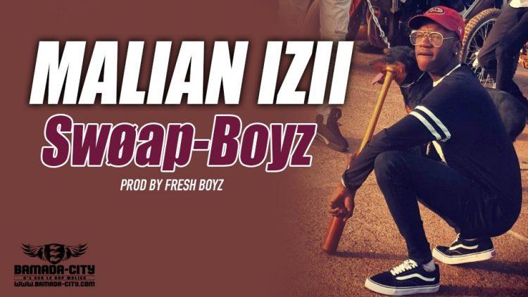 MALIAN IZII - Swøap-Boyz - PROD BY FRESH BOYZ