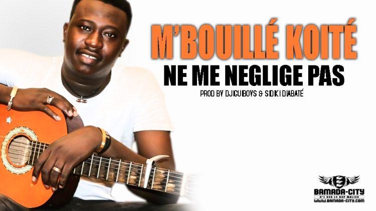M'BOUILLÉ KOITÉ - NE ME NEGLIGE PAS Prod by DJIGUIBOYS & SIDIKI DIABATÉ