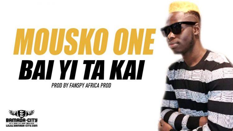 MOUSKO ONE - BAI YI TA KAI - PROD BY FANSPY AFRICA PROD