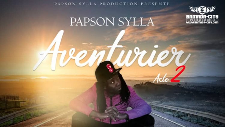 PAPSON SYLLA - AVENTURE ACTE 2 Prod by MOCTAR TOSH (STAR FACTORY MUSIC)
