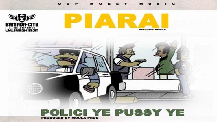 PIARAI - POLICE YÉ PUSSY Prod by MOULA PROD