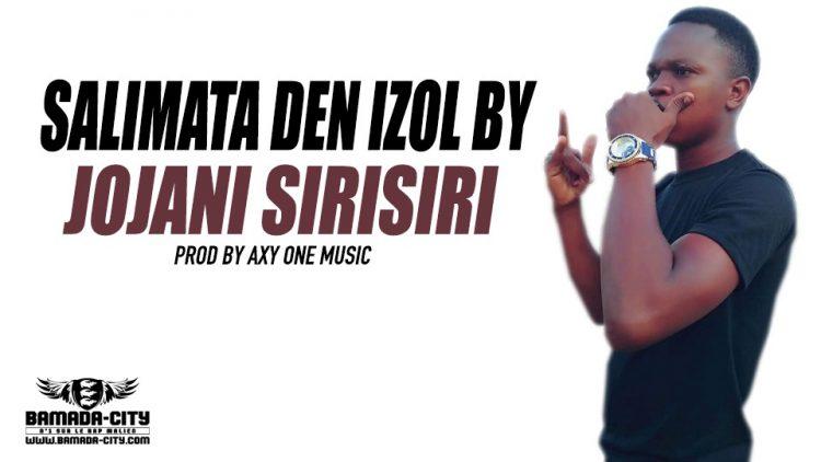 SALIMATA DEN IZOL BY - JOJANI SIRISIRI Prod by AXY ONE MUSIC
