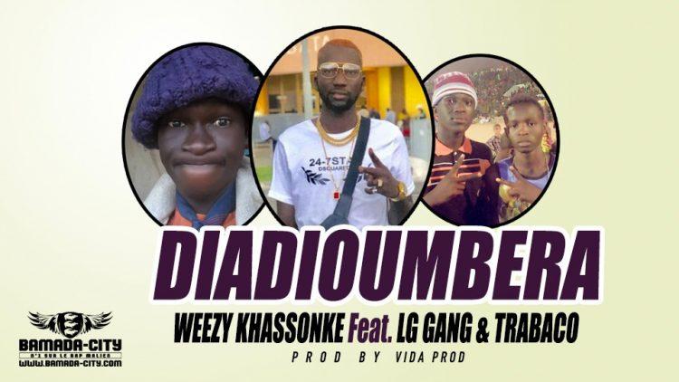 WEEZY KHASSONKE Feat. LG GANG & TRABACO - DIADIOUMBERA Prod by VIDA PROD