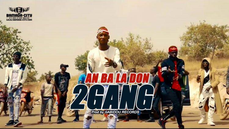 2GANG - AN BA LA DON Prod by GABIDOU RECORDS