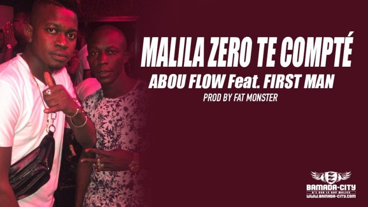 ABOU FLOW Feat. FIRST MAN - MALILA ZERO TE COMPTÉ Prod by FAT MONSTER