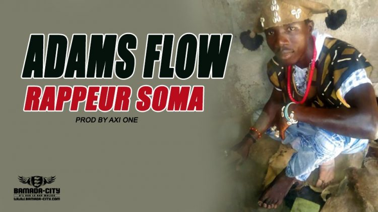 ADAMS FLOW - RAPPEUR SOMA - PROD BY AXI ONE