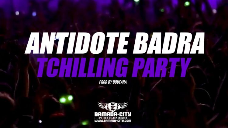 ANTIDOTE BADRA - TCHILLING PARTY Prod by DOUCARA