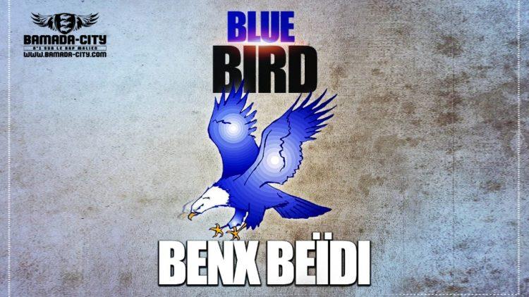 BENX BEIDI - IM BLUE BIRD Prod by KALI LE MAÎTRE