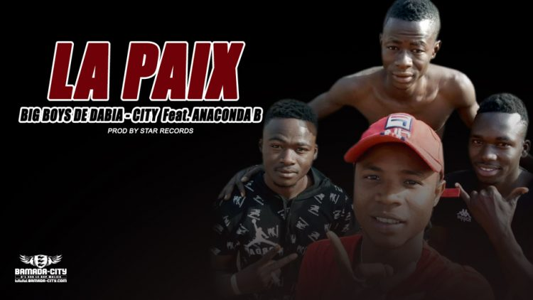 BIG BOYS DE DABIA-CITY Feat. ANACONDA B - LA PAIX Prod by STAR RECORDS