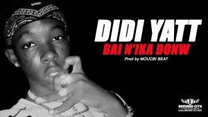 DIDI YATT - BAI N'IKA DONW Prod by MOUCBI BEAT