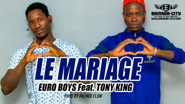 EURO BOYS Feat. TONY KING - LE MARIAGE Prod by PALMER FLOW
