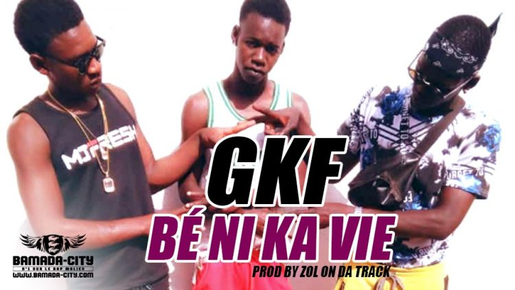 GKF - BÉ NI KA VIE Prod by ZOL ON DA TRACK