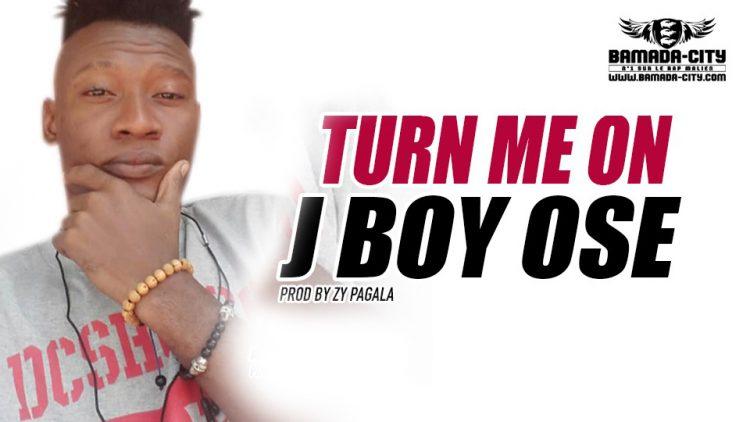 J BOY OSE - TURN ME ON - Prod by ZY PAGALA
