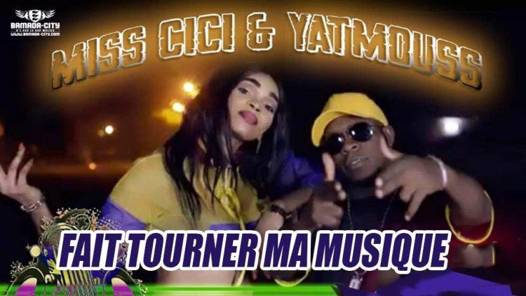 MISS CICI Feat. YATTMOUSS - FAIT TOURNER MA MUSIQUE Prod by BAGA MUSIC