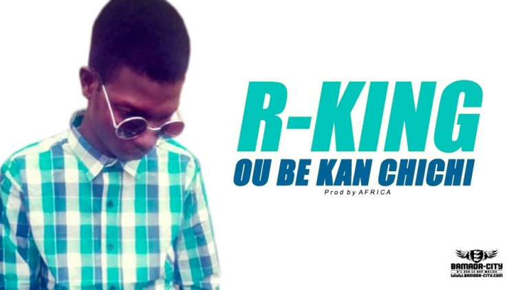R-KING - OU BE KAN CHICHI Prod by AFRICA