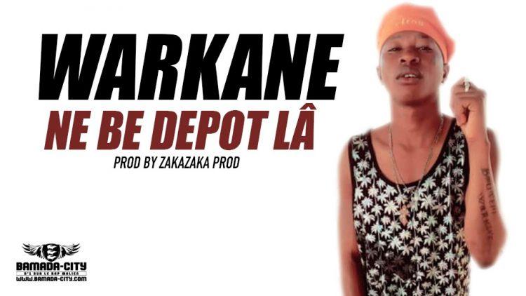 WARKANE - NE BE DEPOT LÂ Prod by ZAKAZAKA PROD
