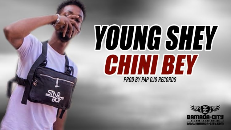 YOUNG SHEY - CHINI BEY Prod by PAP DJO RECORDS