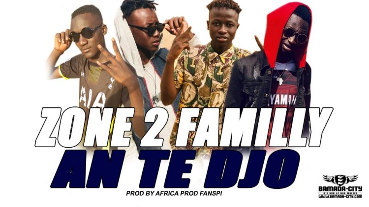 ZONE 2 FAMILLY - AN TE DJO Prod by AFRICA PROD FANSPI