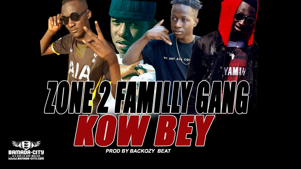 ZONE 2 FAMILLY GANG - KOW BEY Prod by BACKOZY BEAT