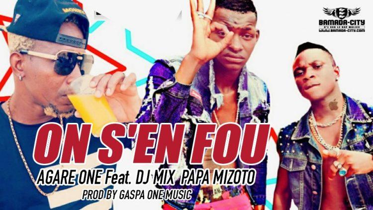 AGARE ONE Feat. DJ MIX PAPA MIZOTO - ON S'EN FOU Prod by GASPA ONE MUSIC
