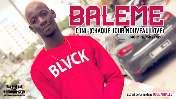 BALEME - CJNL (CHAQUE JOUR NOUVEAU LOVE) Prod by PIZZARO & FANSPI