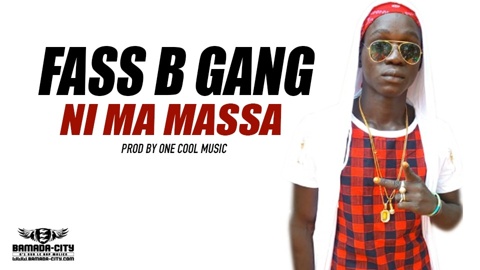 FASS B GANG - NI MA MASSA Prod by ONE COOL MUSIC