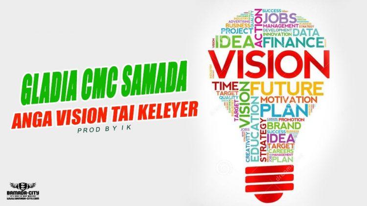 GLADIA CMC SAMADA - ANGA VISION TAI KELEYER Prod by IK