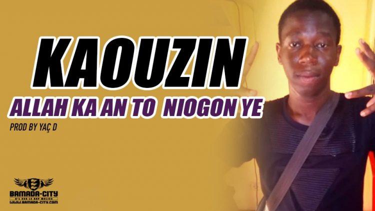KAOUZIN - ALLAH KA AN TO NIOGON YE Prod by YAÇ D