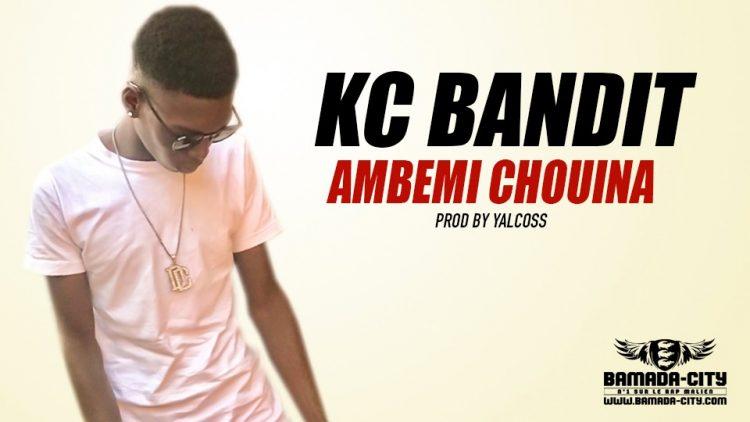 KC BANDIT - AMBEMI CHOUINA Prod by YALCOS