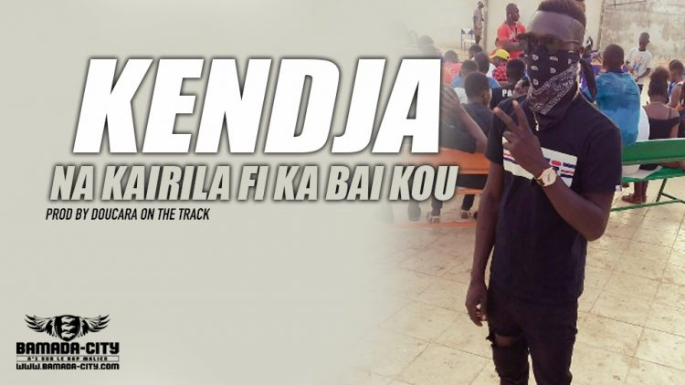 KENDJA - NA KAIRILA FI KA BAI KOU Prod by DOUCARA ON THE TRACK