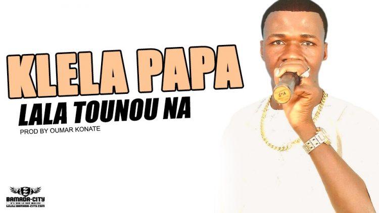 KLELA PAPA - LALA TOUNOU NA Prod by OUMAR KONATE