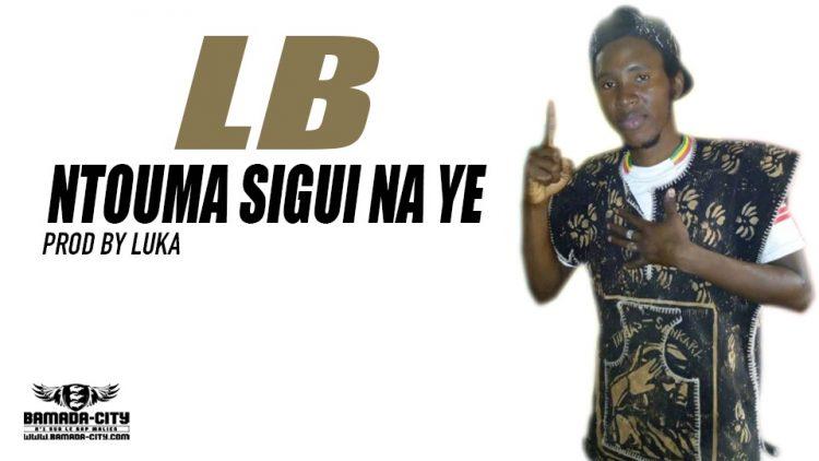 LB - NTOUMA SIGUI NA YE Prod by LUKA
