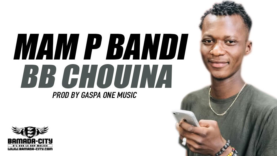 MAM P BANDI - BB CHOUINA Prod by GASPA ONE MUSIC