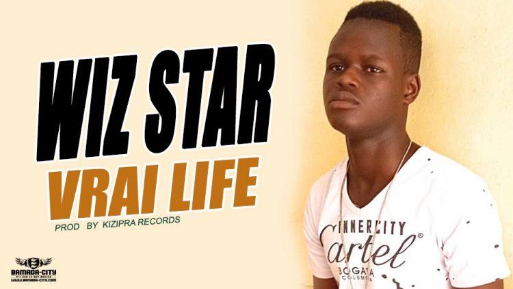 WIZ STAR - VRAI LIFE Prod by KIZIPRA RECORDS