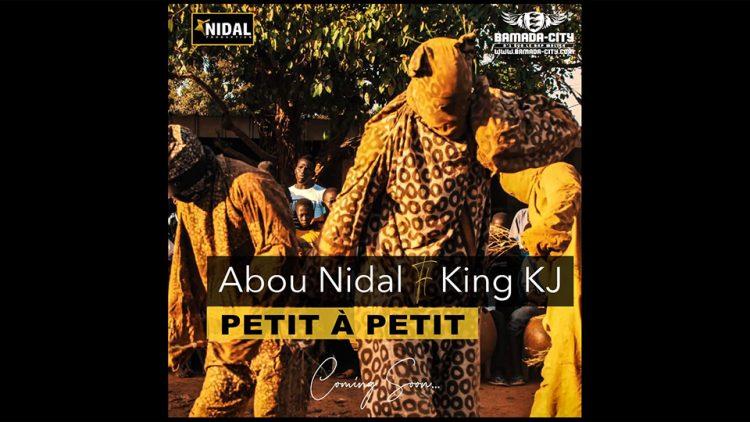 ABOU NIDAL Feat. KING KJ - PETIT À PETIT