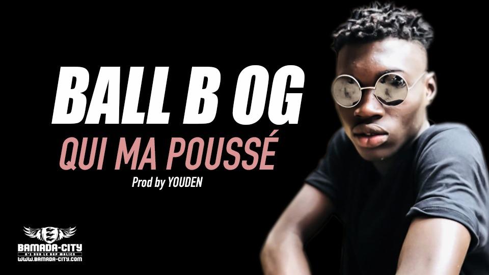 BALL B OG - QUI MA POUSSÉ Prod by YOUDEN
