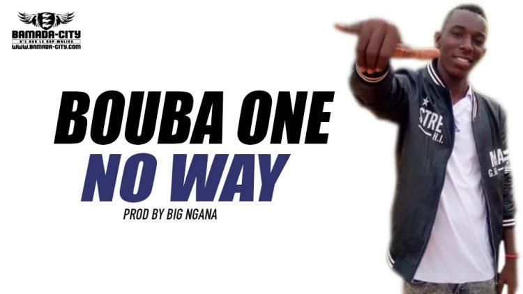 BOUBA ONE - NO WAY Prod by BIG NGANA
