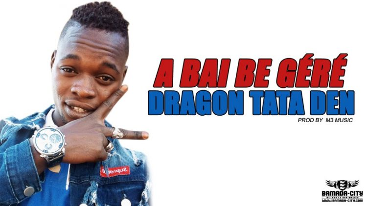 DRAGON TATA DEN - A BAI BE GÉRÉ - Prod by M3 MUSIC