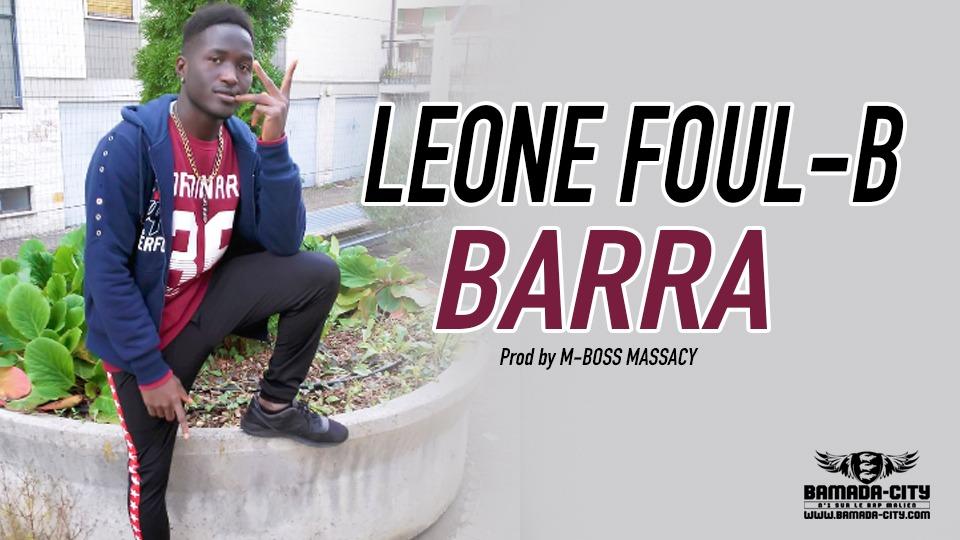 LEONE FOUL-B - BARRA Prod by M-BOSS MASSACY