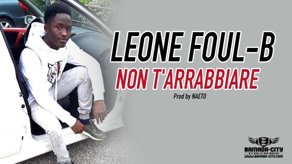 LEONE FOUL-B - NON T'ARRABBIARE Prod by NAETO