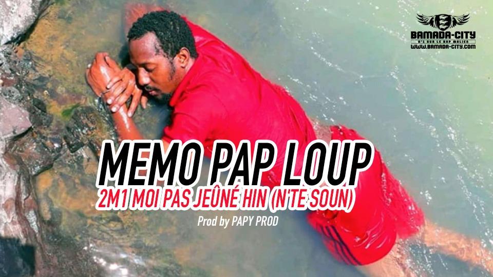 MEMO PAP LOUP - 2M1 MOI PAS JEÛNÉ HIN (N'TE SOUN) Prod by PAPY PROD