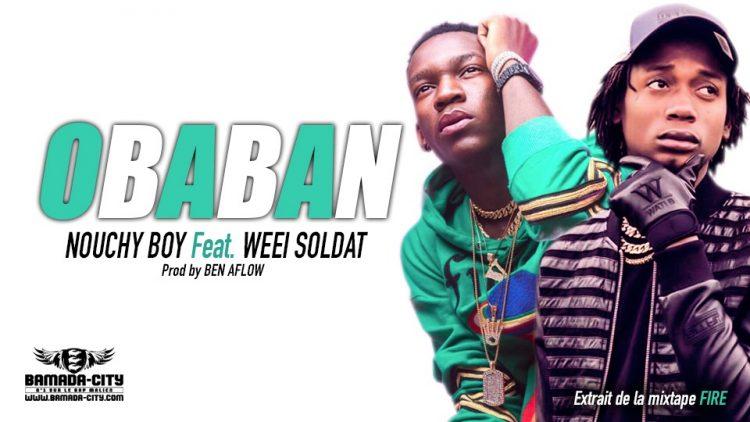 NOUCHY BOY Feat. WEEI SOLDAT - OBABAN extrait de la mixtape FIRE Prod by BEN AFLOW