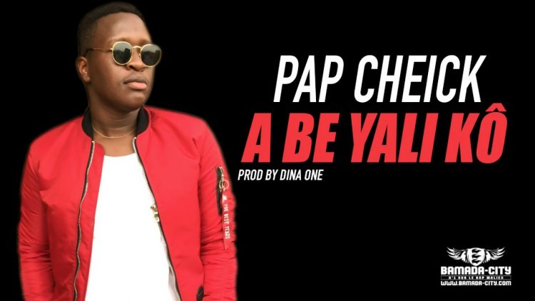 PAP CHEICK - A BE YALI KÔ Prod by DINA ONE