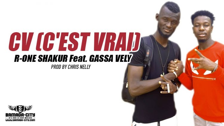 R-ONE SHAKUR Feat. GASSA VELY - C V (C'EST VRAI) Prod by CHRIS NELLY
