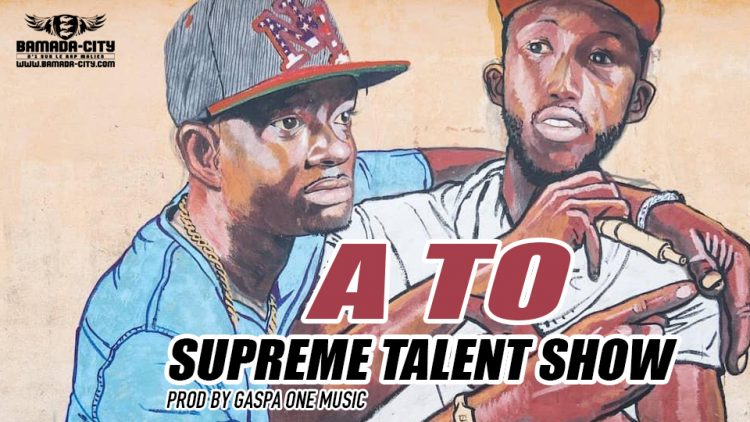 SUPREME TALENT SHOW - A TO - PROD BY GASPA ONE MUSIC
