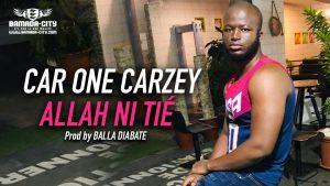 CAR ONE CARZEY - ALLAH NI TIÉ Prod by BALLA DIABATE