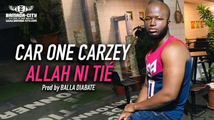 CAR ONE CARZEY - ALLAH NI TIÉ Prod by BALLA DIABATE