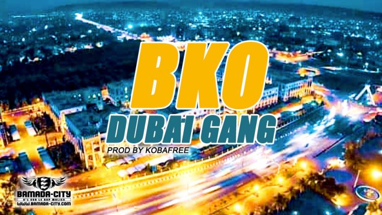 DUBAÏ GANG - BKO Prod by KOBAFREE